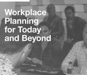 Workplace Planning for Today and Beyond